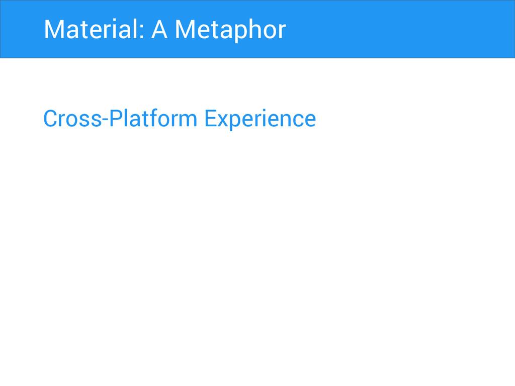 Cross-Platform Experience Material: A Metaphor