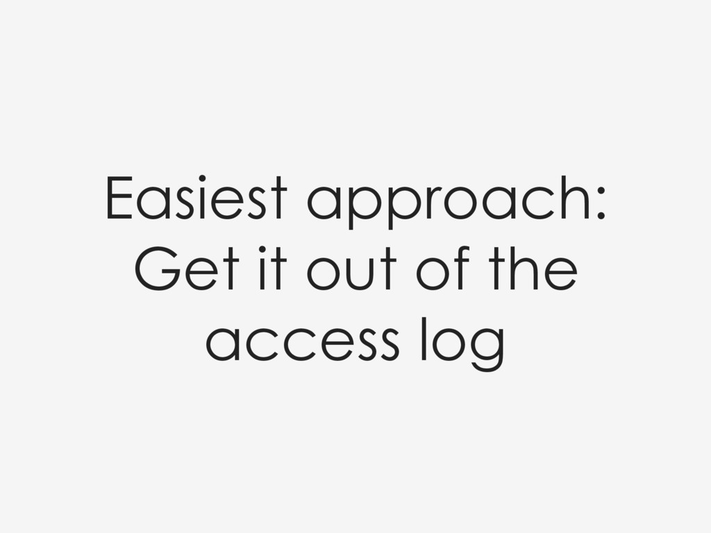 Easiest approach: Get it out of the access log