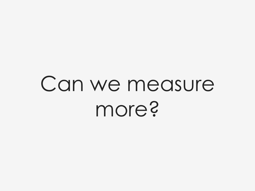 Can we measure more?