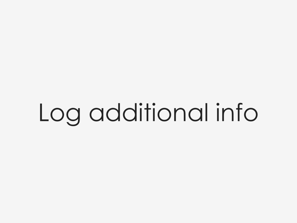 Log additional info