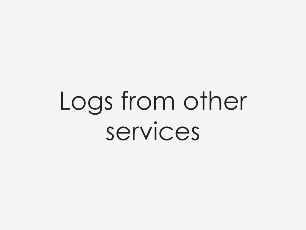 Logs from other services