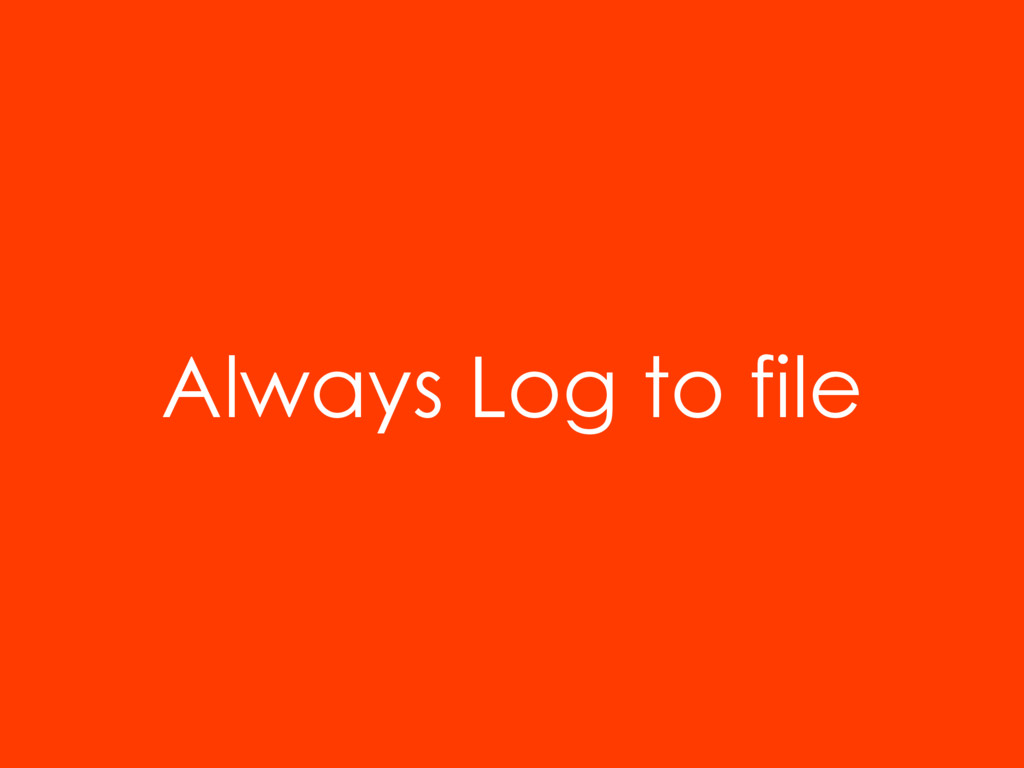 Always Log to file