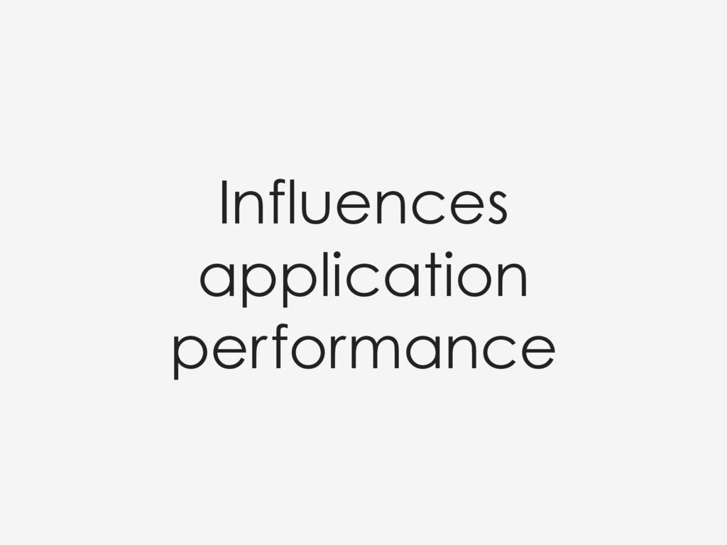 Influences application performance