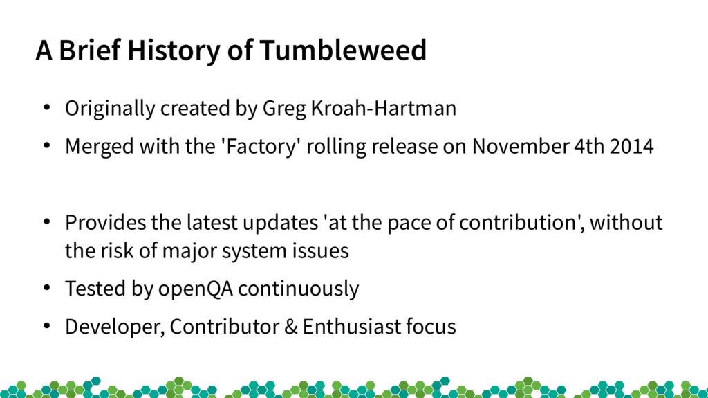 A Brief History of Tumbleweed ● Originally crea...