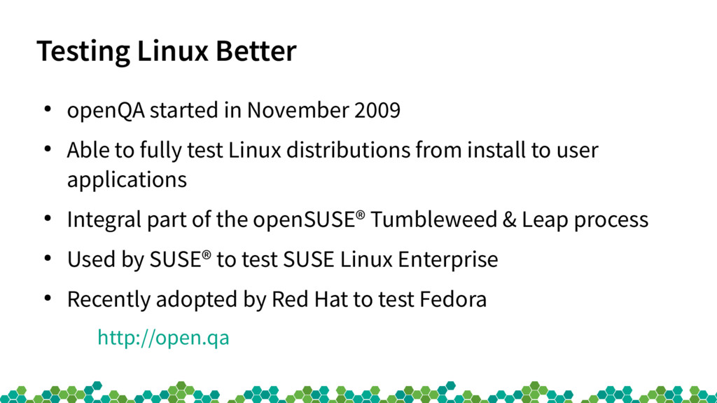 Testing Linux Better ● openQA started in Novemb...