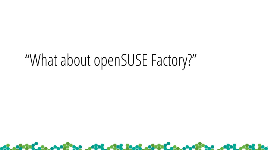 """What about openSUSE Factory?"""