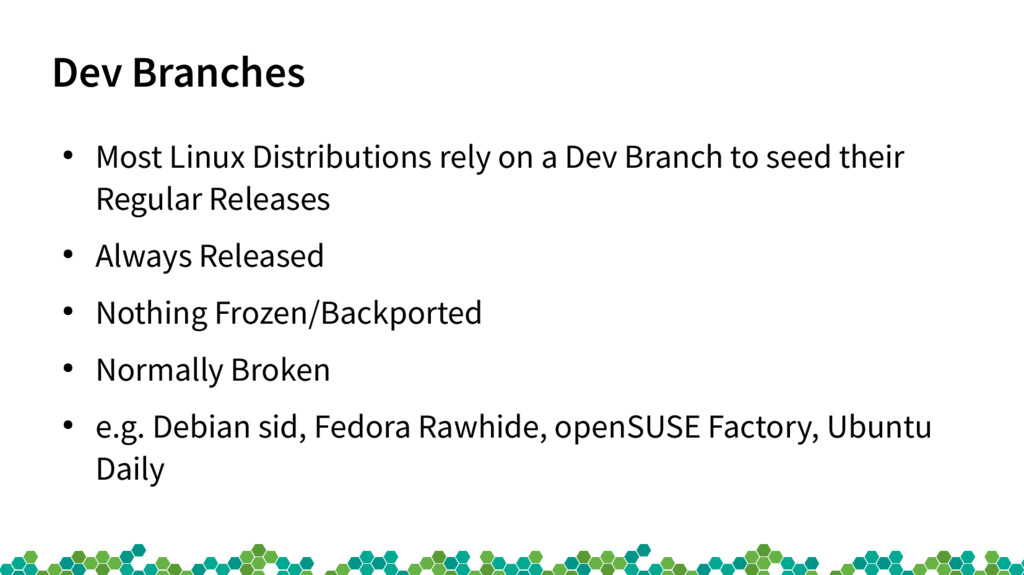 Dev Branches ● Most Linux Distributions rely on...
