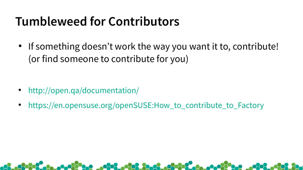 Tumbleweed for Contributors ● If something does...
