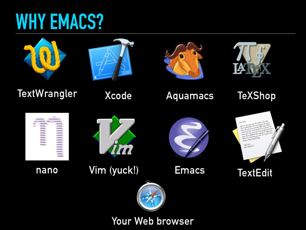 WHY EMACS? TextWrangler Xcode Aquamacs TeXShop ...