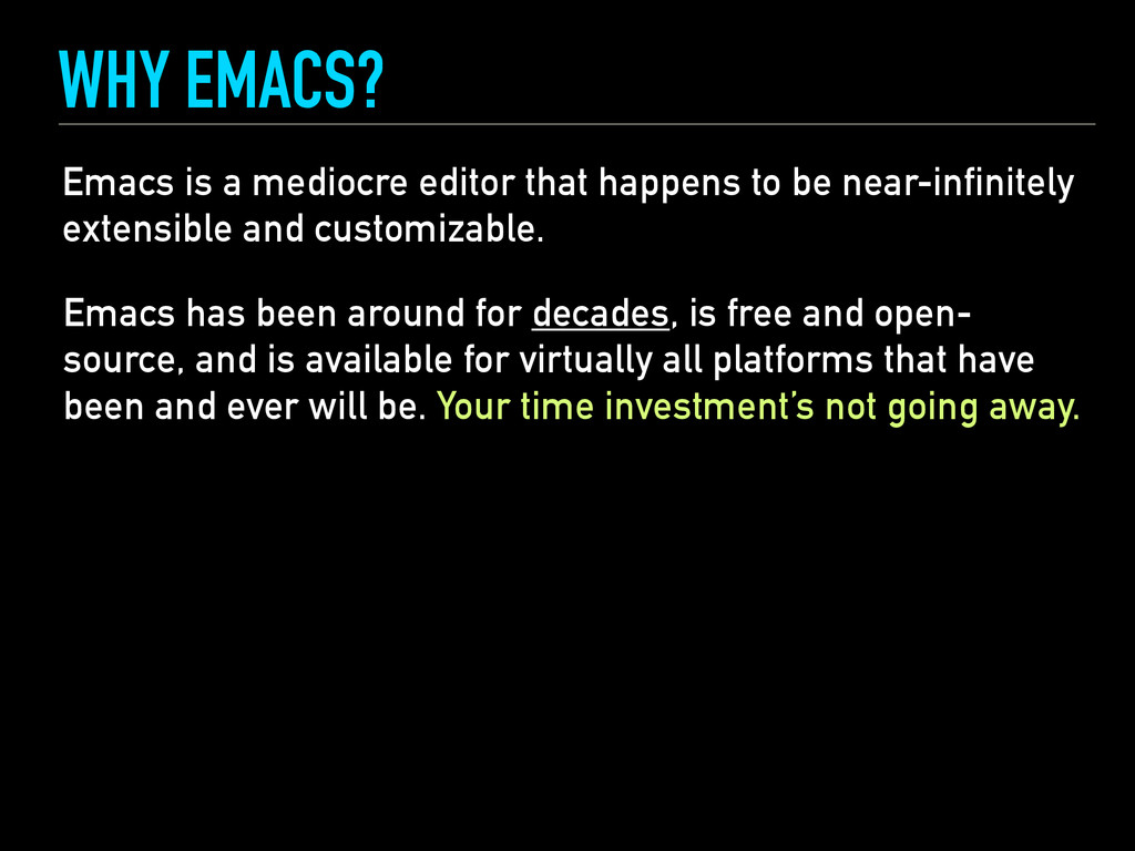 WHY EMACS? Emacs is a mediocre editor that happ...