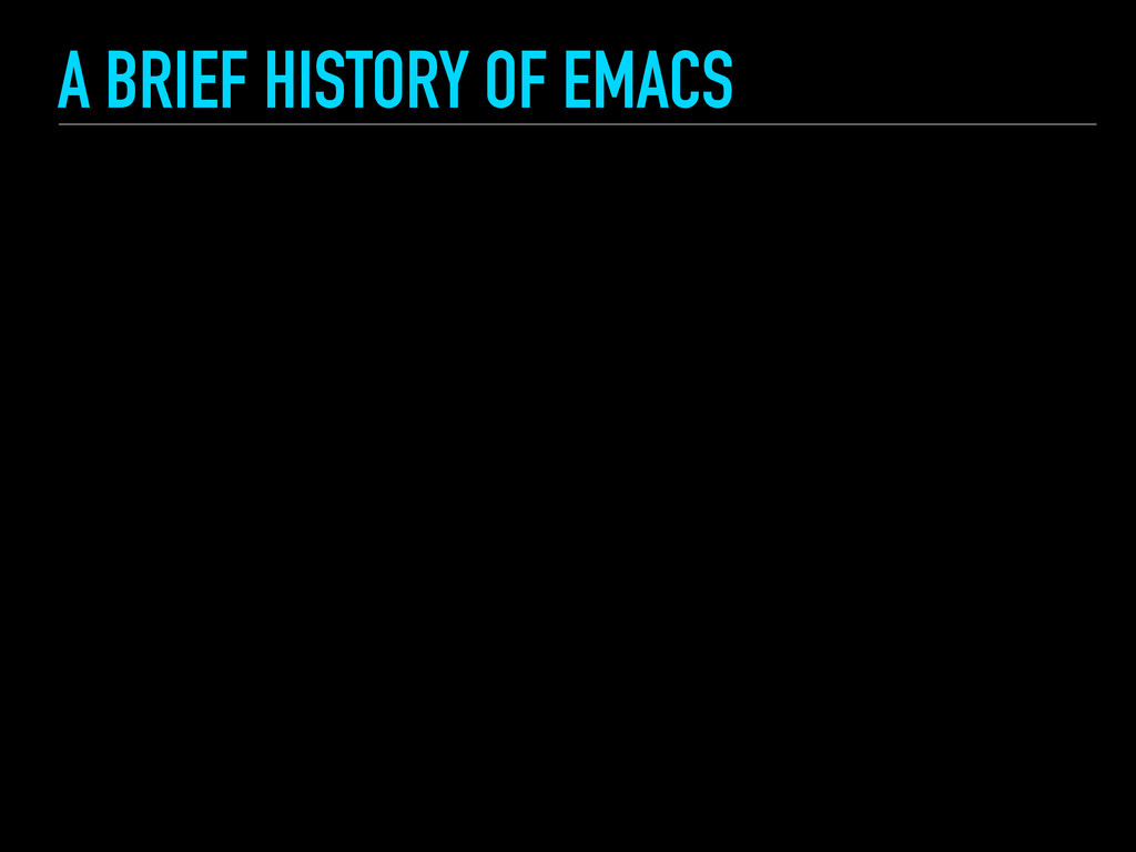A BRIEF HISTORY OF EMACS