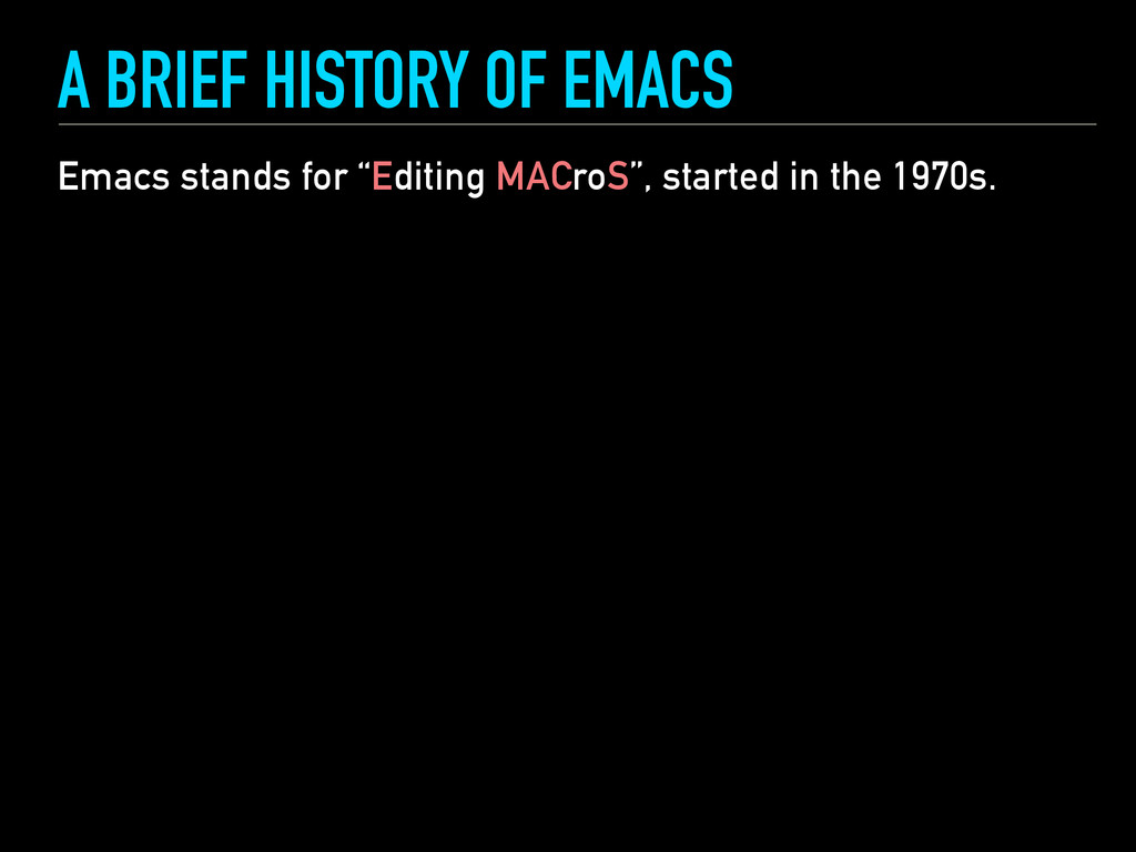"A BRIEF HISTORY OF EMACS Emacs stands for ""Edit..."