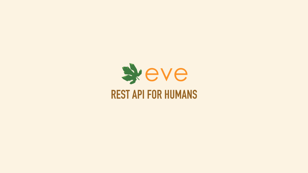 REST API FOR HUMANS eve REST WEB API eve
