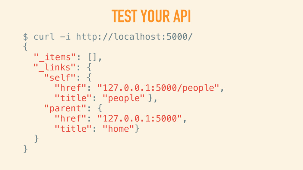 TEST YOUR API $ curl -i http://localhost:5000/ ...