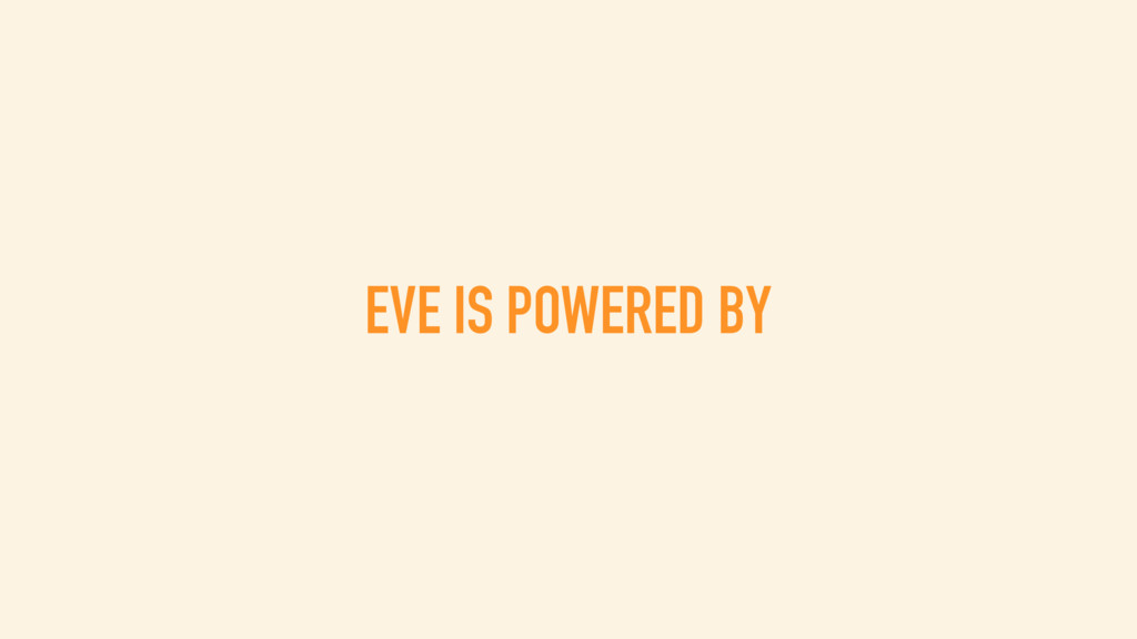 EVE IS POWERED BY
