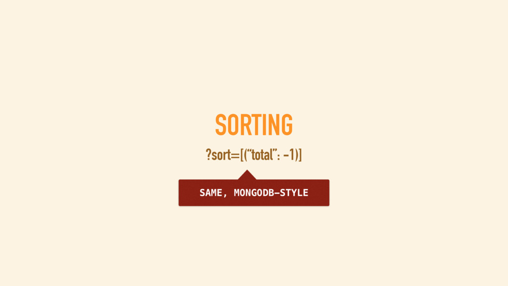 SORTING ?sort=-total SORT BY 'TOTAL', DESCENDIN...