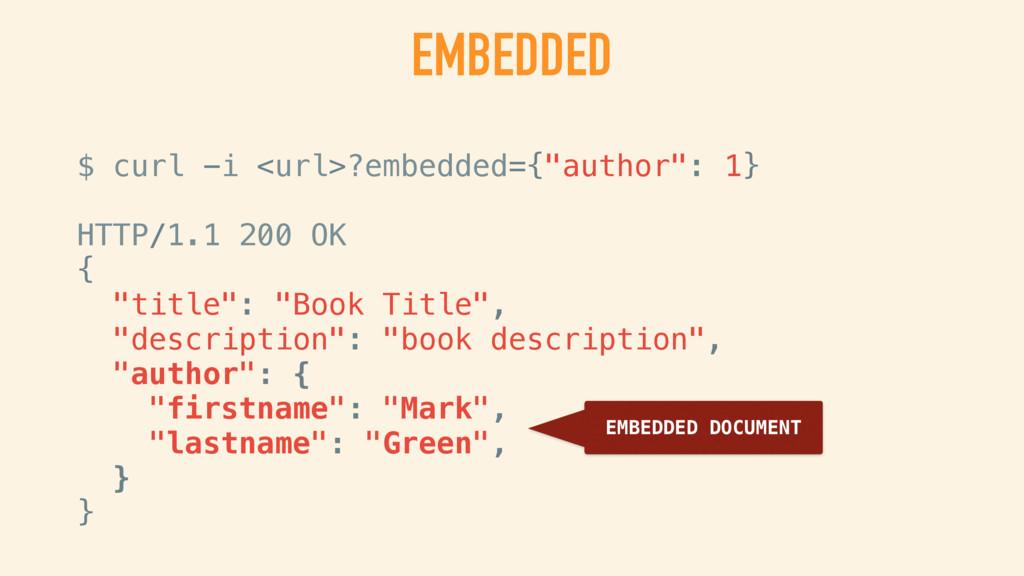 "EMBEDDED $ curl -i <url>?embedded={""author"": 1}..."