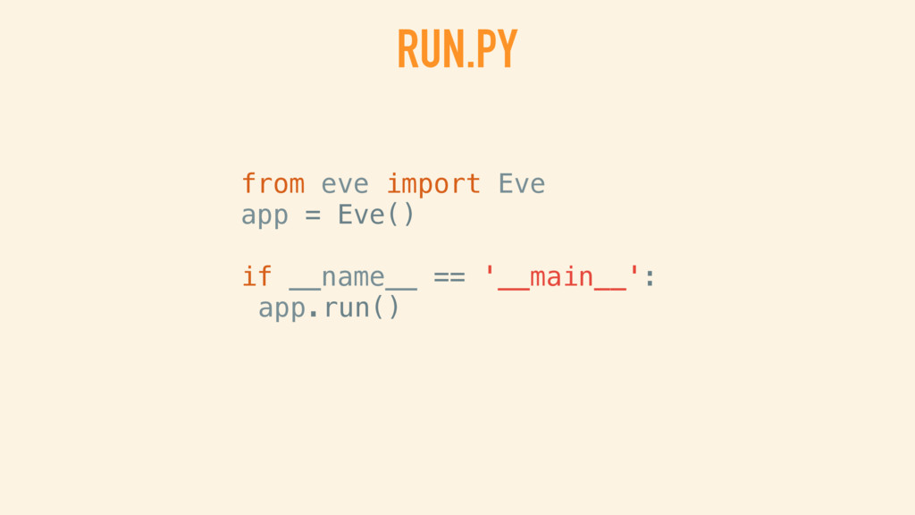 RUN.PY from eve import Eve app = Eve() app.run()