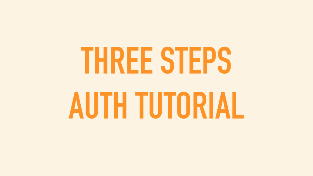THREE STEPS AUTH TUTORIAL