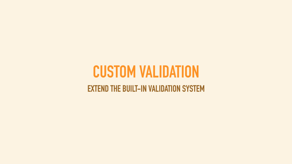 CUSTOM VALIDATION EXTEND THE BUILT-IN VALIDATIO...