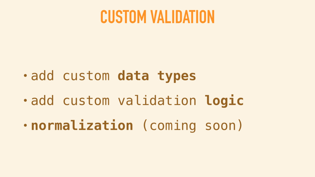 CUSTOM VALIDATION • add custom data types • add...