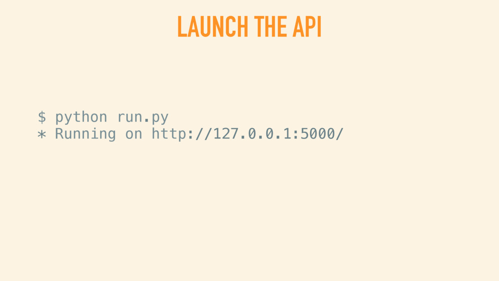 LAUNCH THE API $ python run.py * Running on htt...