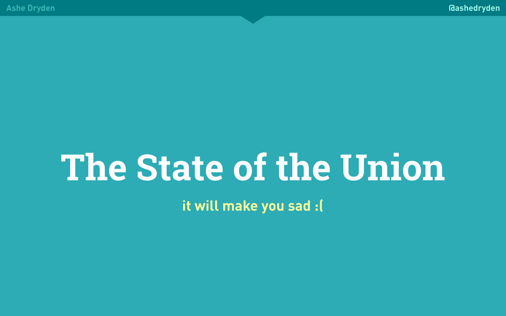 Ashe Dryden @ashedryden The State of the Union ...