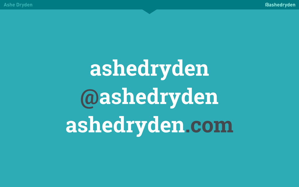 Ashe Dryden @ashedryden ashedryden @ashedryden ...
