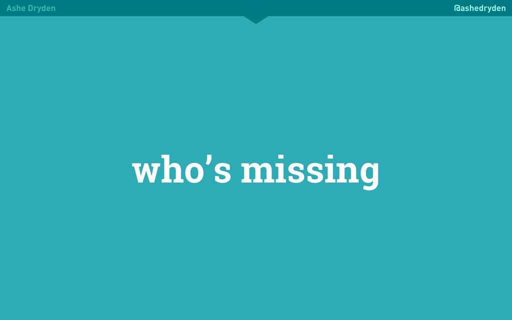 Ashe Dryden @ashedryden who's missing