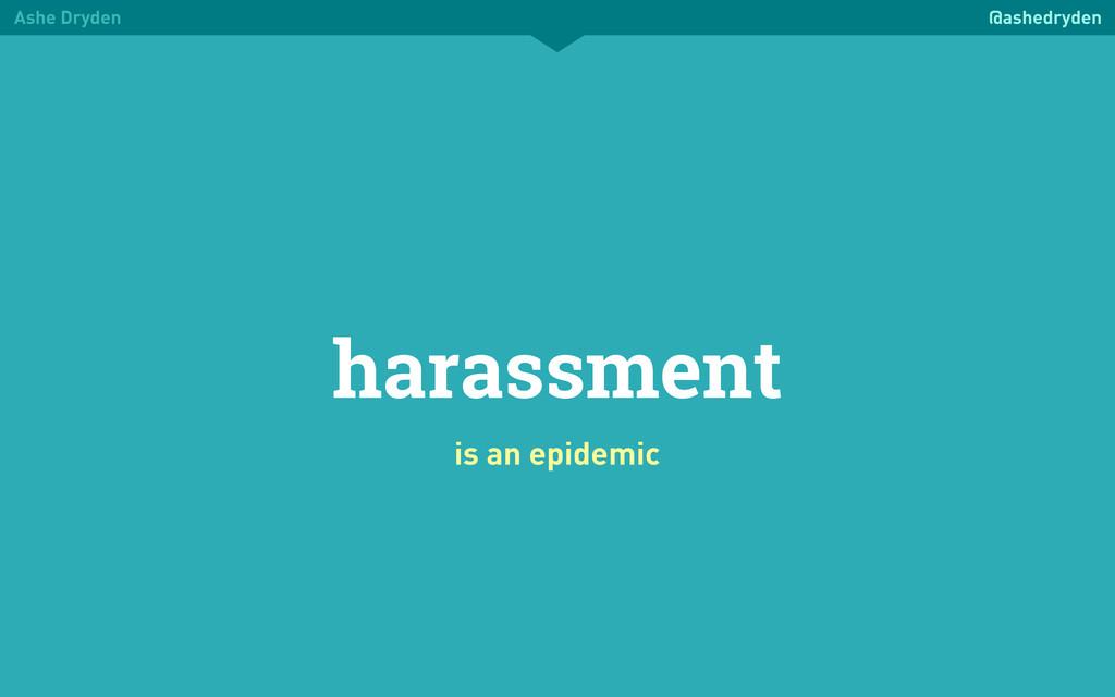 Ashe Dryden @ashedryden harassment is an epidem...