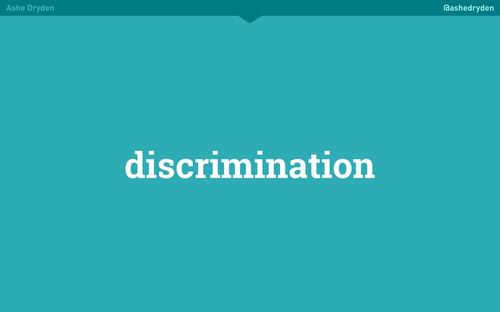 Ashe Dryden @ashedryden discrimination