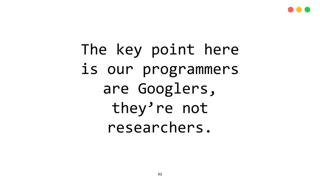 The key point here is our programmers are Googl...