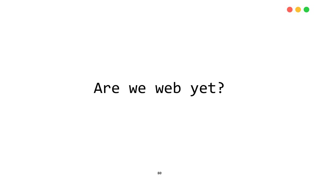 Are we web yet? 80