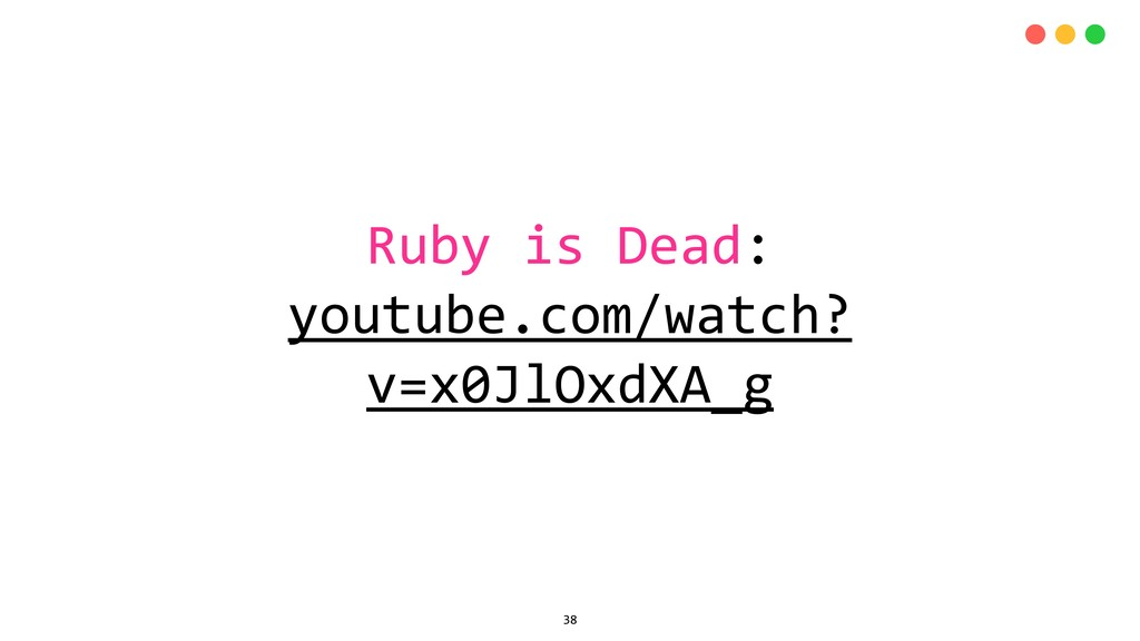 Ruby is Dead: youtube.com/watch? v=x0JlOxdXA_g ...