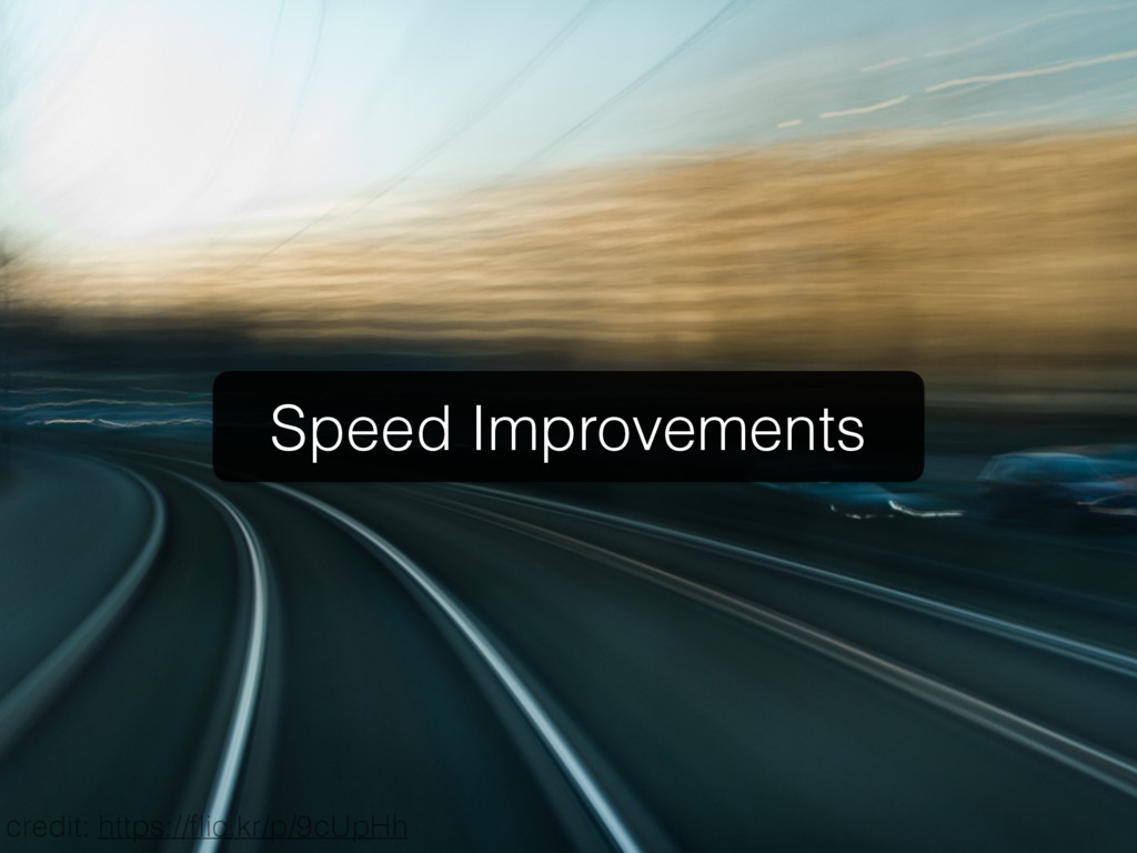 Speed Improvements credit: https://flic.kr/p/9cU...