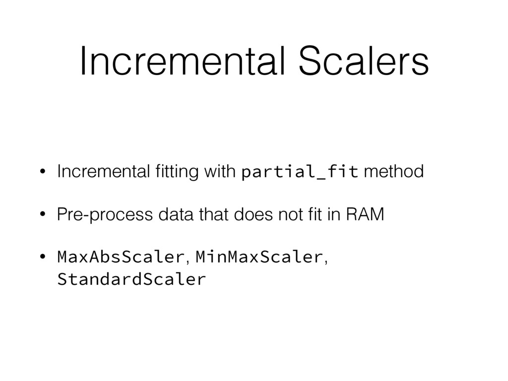 Incremental Scalers • Incremental fitting with p...