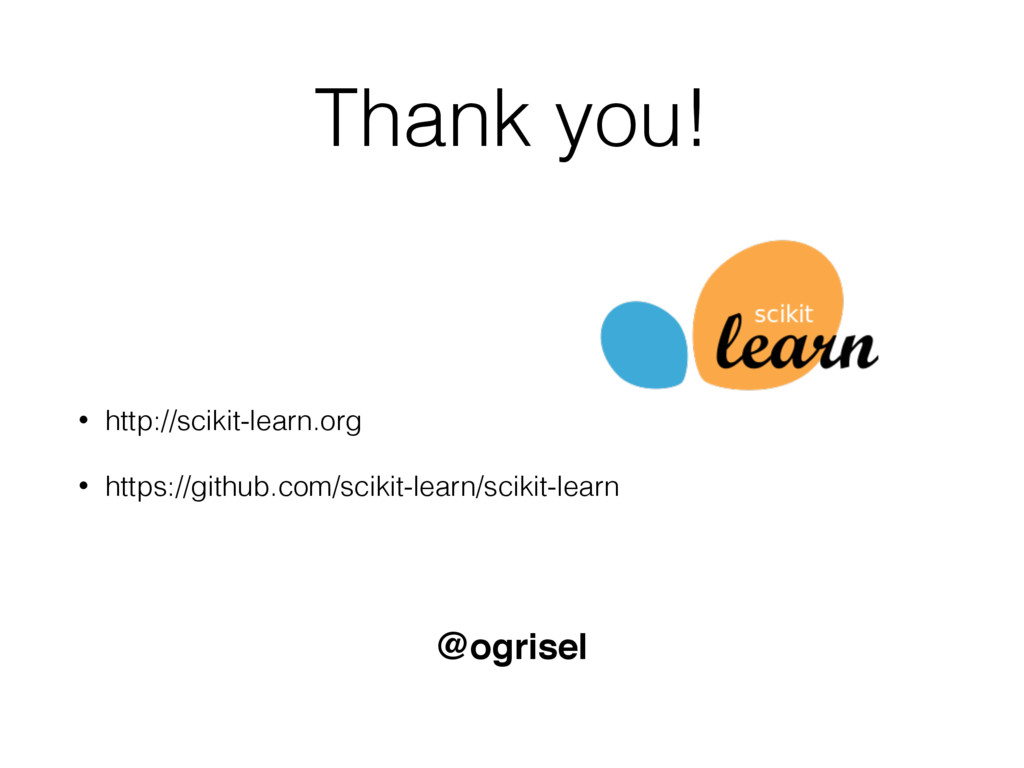 Thank you! • http://scikit-learn.org • https://...