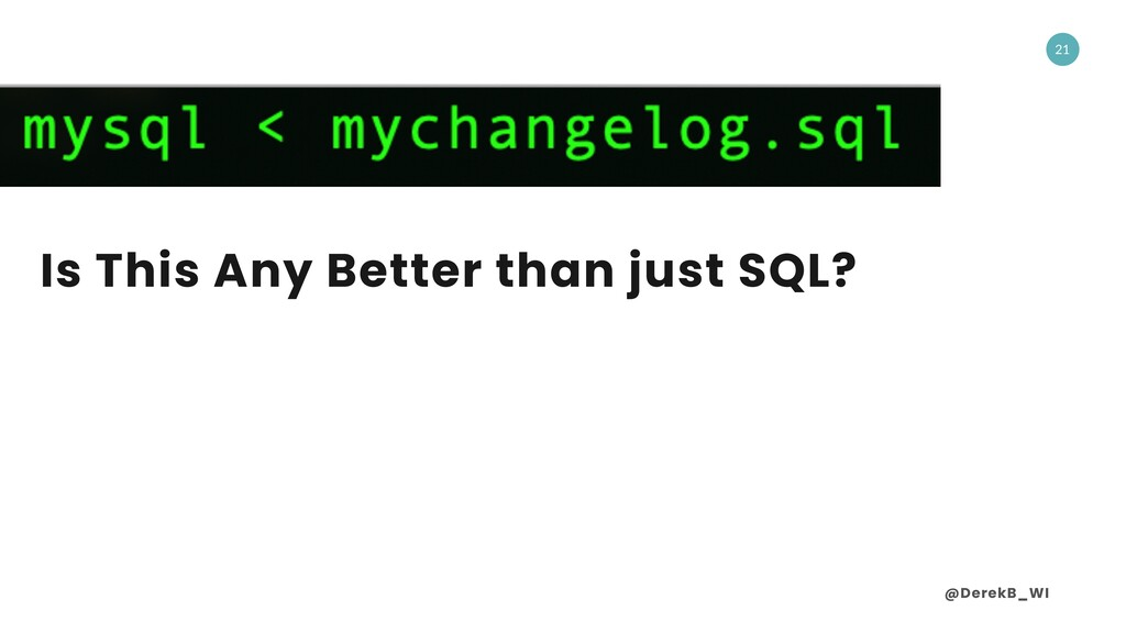 @DerekB_WI 21 Is This Any Better than just SQL?