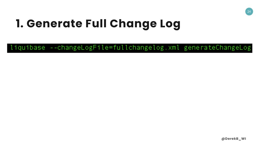 @DerekB_WI 24 1. Generate Full Change Log