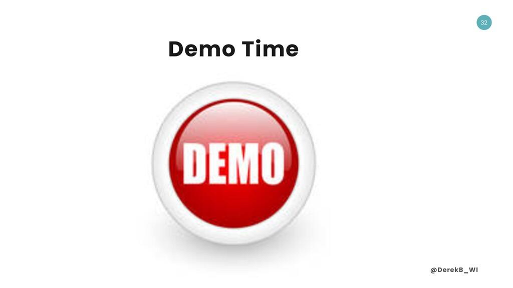 @DerekB_WI 32 Demo Time