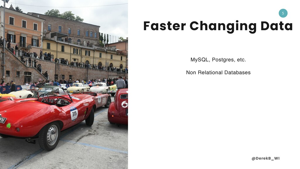@DerekB_WI 5 Faster Changing Data MySQL, Postgr...
