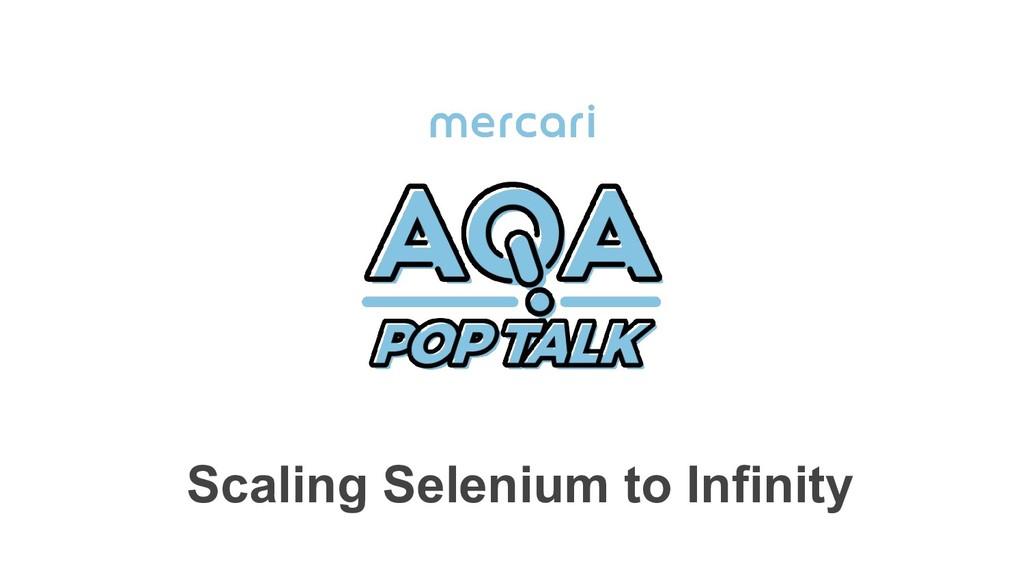 Scaling Selenium to Infinity