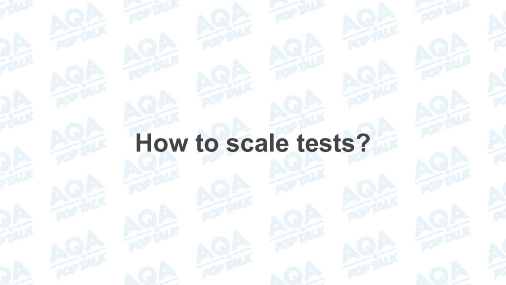How to scale tests?