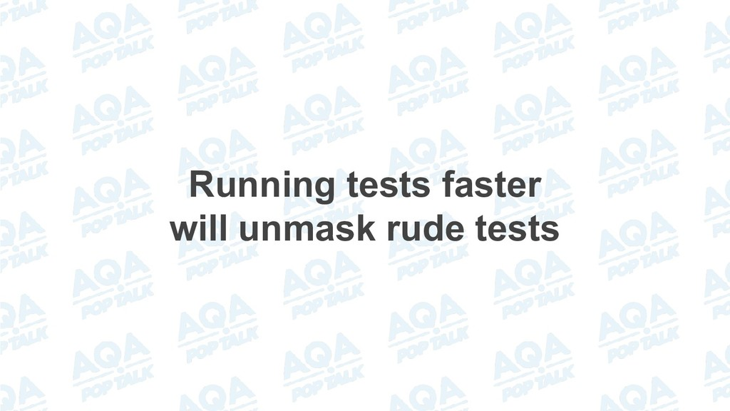 Running tests faster will unmask rude tests