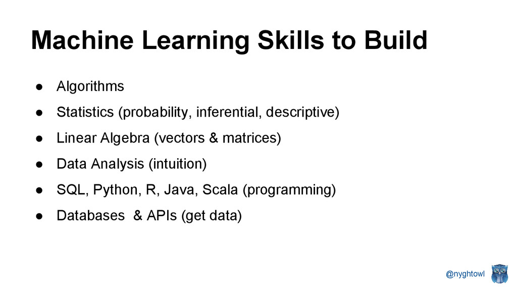 @nyghtowl Machine Learning Skills to Build ● Al...