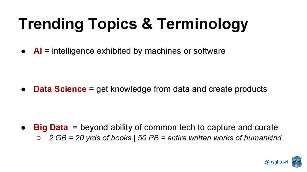@nyghtowl Trending Topics & Terminology ● AI = ...