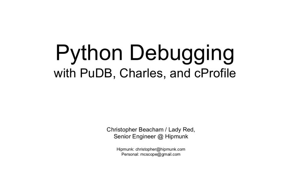 Python Debugging with PuDB, Charles, and cProfi...