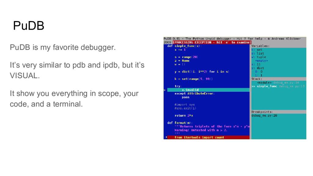 PuDB PuDB is my favorite debugger. It's very si...