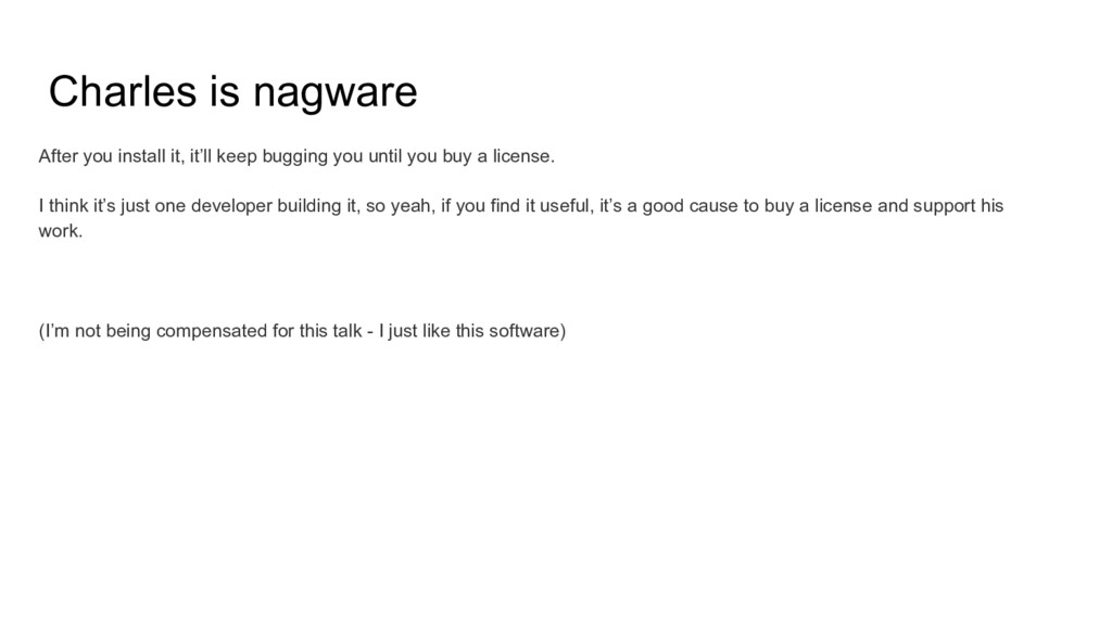 Charles is nagware After you install it, it'll ...