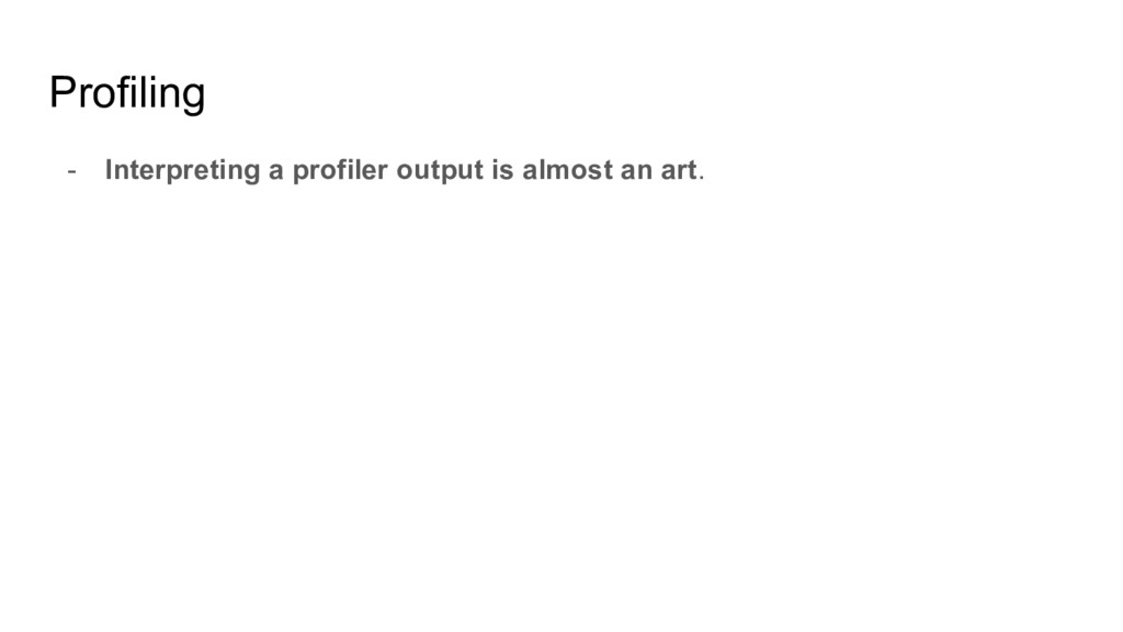 Profiling - Interpreting a profiler output is a...
